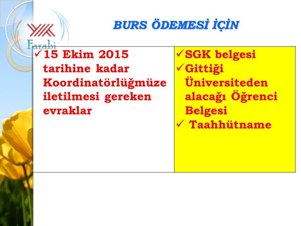 BURS ÖDEMESİ İÇİN 15 Ekim 2015 tarihine kadar Koordinatörlüğmüze iletilmesi gereken evraklar. SGK belgesi.
