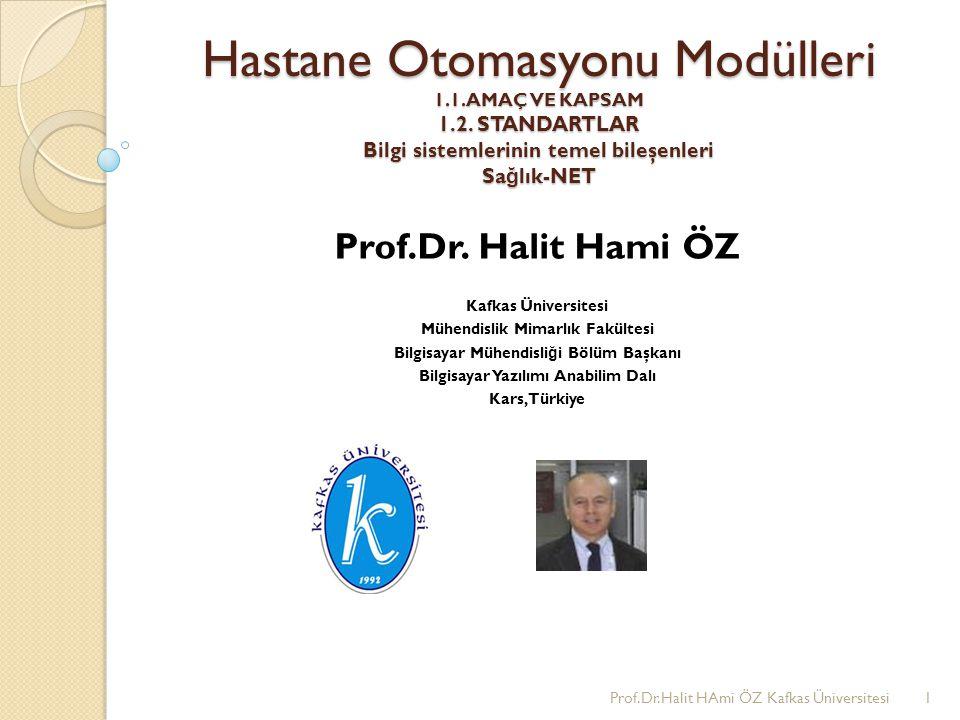 Prof.Dr.Halit Hami ÖZ Hastane Otomasyonu Modülleri 1.1. AMAÇ VE KAPSAM 1.2. STANDARTLAR Bilgi sistemlerinin temel bileşenleri Sağlık-NET.