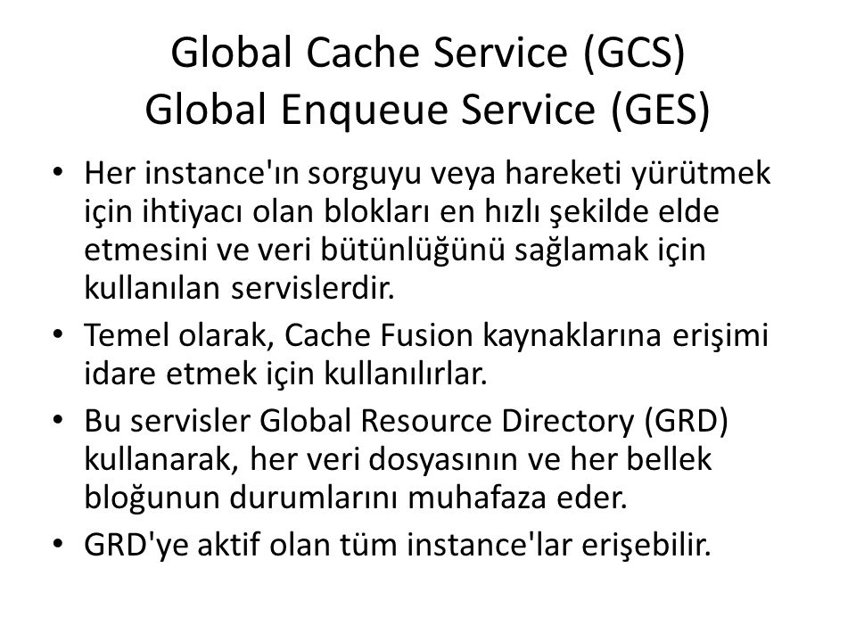 Global Cache Service (GCS) Global Enqueue Service (GES)