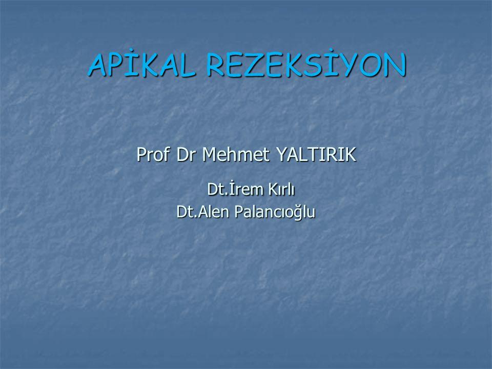 APİKAL REZEKSİYON Prof Dr Mehmet YALTIRIK Dt. İrem Kırlı Dt