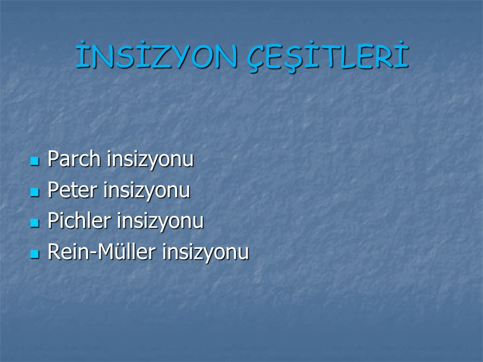 İNSİZYON ÇEŞİTLERİ Parch insizyonu Peter insizyonu Pichler insizyonu