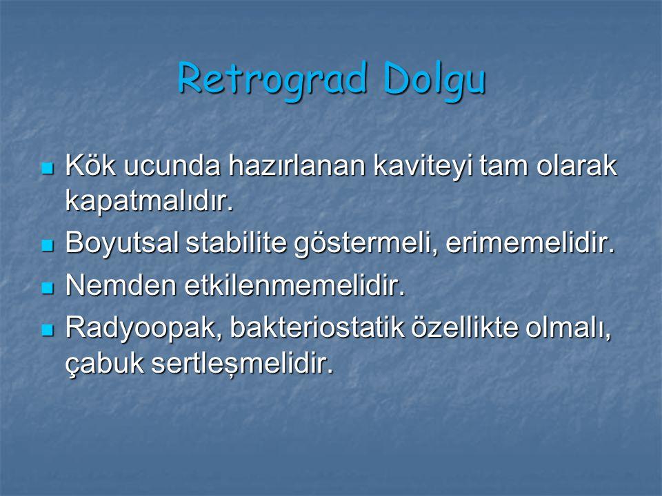Retrograd Dolgu Kök ucunda hazırlanan kaviteyi tam olarak kapatmalıdır. Boyutsal stabilite göstermeli, erimemelidir.