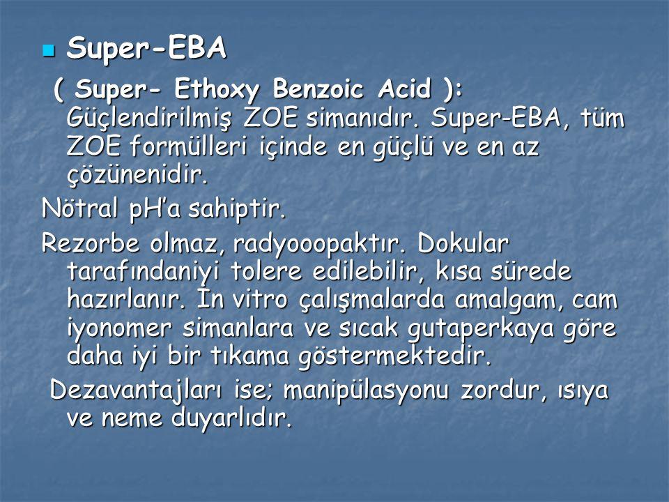 Super-EBA ( Super- Ethoxy Benzoic Acid ): Güçlendirilmiş ZOE simanıdır. Super-EBA, tüm ZOE formülleri içinde en güçlü ve en az çözünenidir.