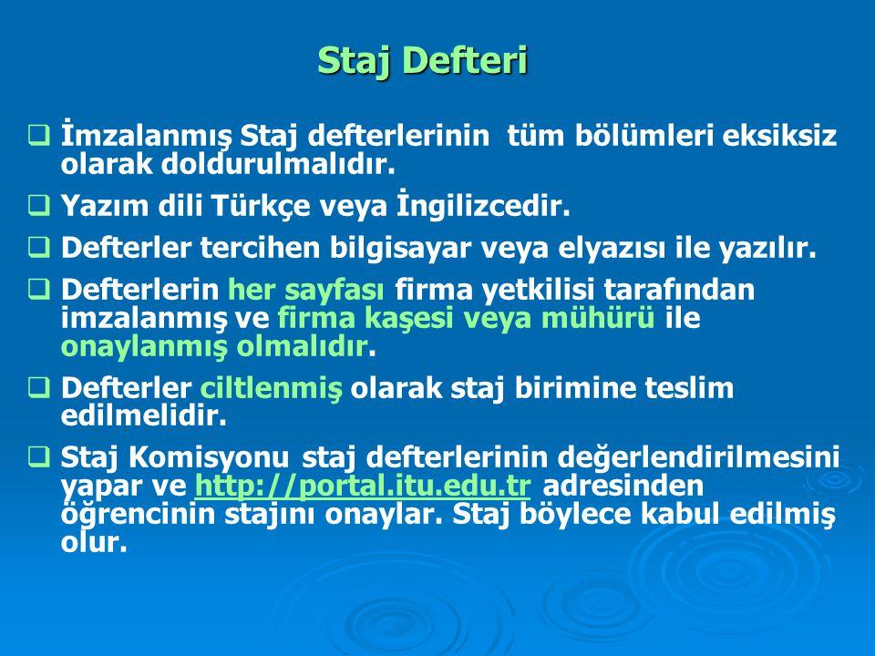 Staj Defteri İmzalanmış Staj defterlerinin tüm bölümleri eksiksiz olarak doldurulmalıdır. Yazım dili Türkçe veya İngilizcedir.
