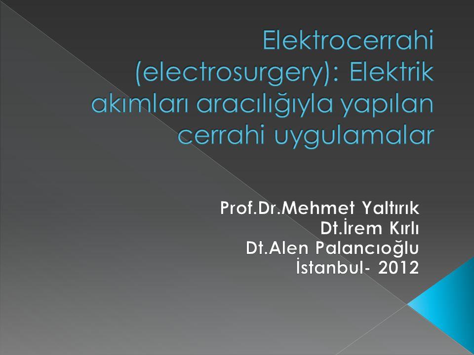 Elektrocerrahi (electrosurgery): Elektrik akımları aracılığıyla yapılan cerrahi uygulamalar
