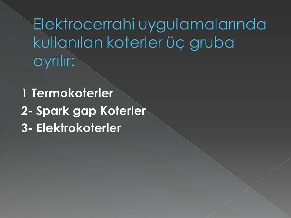 Elektrocerrahi uygulamalarında kullanılan koterler üç gruba ayrılır: