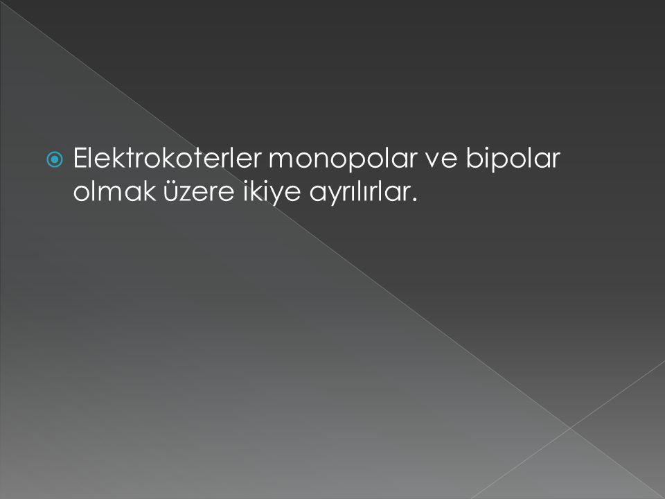 Elektrokoterler monopolar ve bipolar olmak üzere ikiye ayrılırlar.