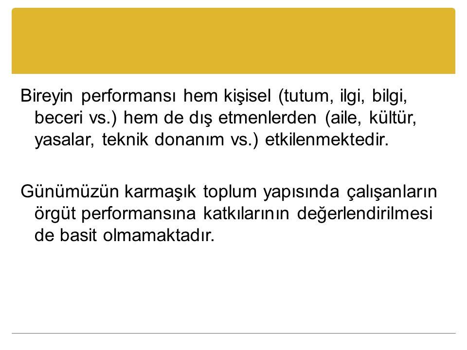 Bireyin performansı hem kişisel (tutum, ilgi, bilgi, beceri vs