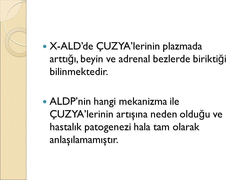 X-ALD'de ÇUZYA'lerinin plazmada arttığı, beyin ve adrenal bezlerde biriktiği bilinmektedir.