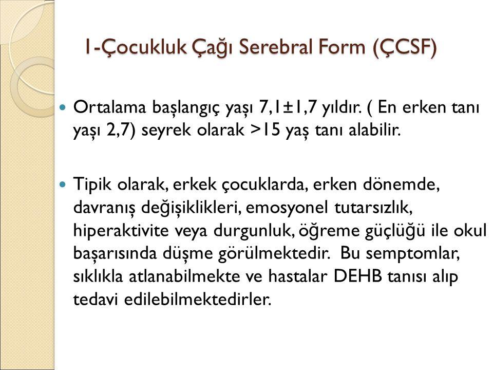 1-Çocukluk Çağı Serebral Form (ÇCSF)
