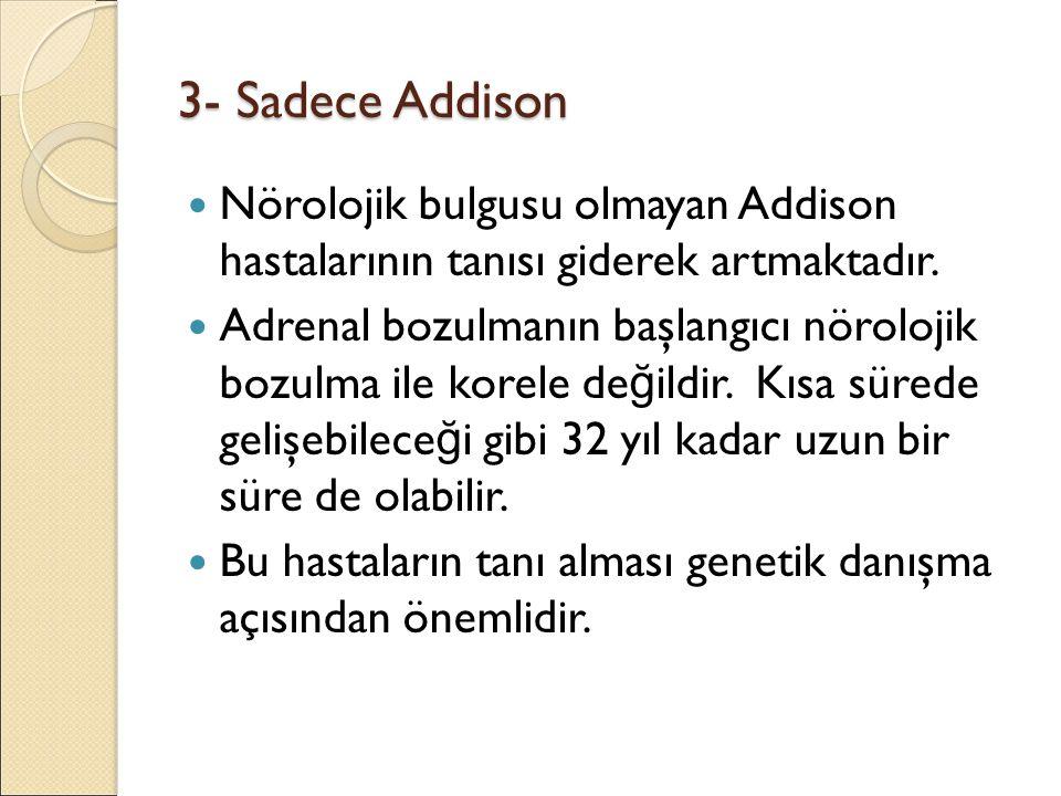 3- Sadece Addison Nörolojik bulgusu olmayan Addison hastalarının tanısı giderek artmaktadır.
