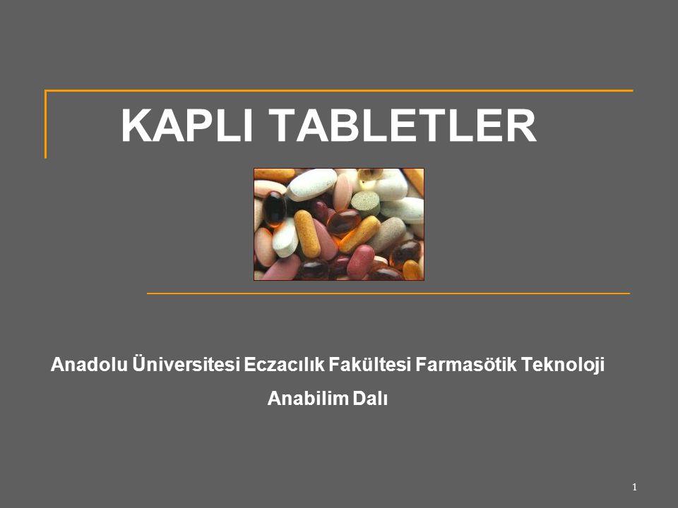KAPLI TABLETLER Anadolu Üniversitesi Eczacılık Fakültesi Farmasötik Teknoloji Anabilim Dalı