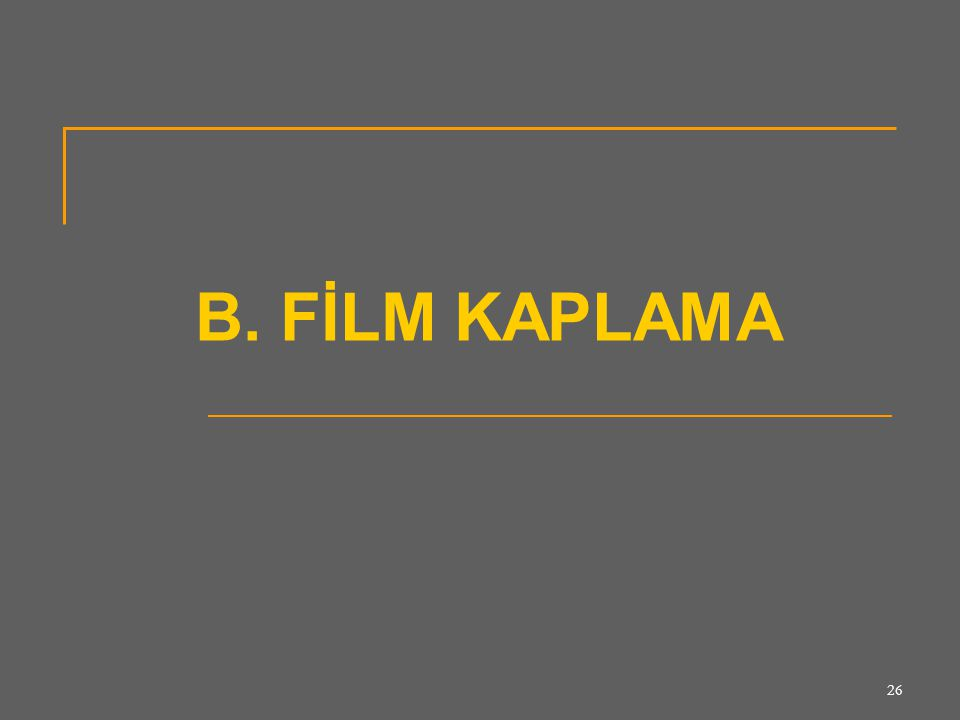 B. FİLM KAPLAMA