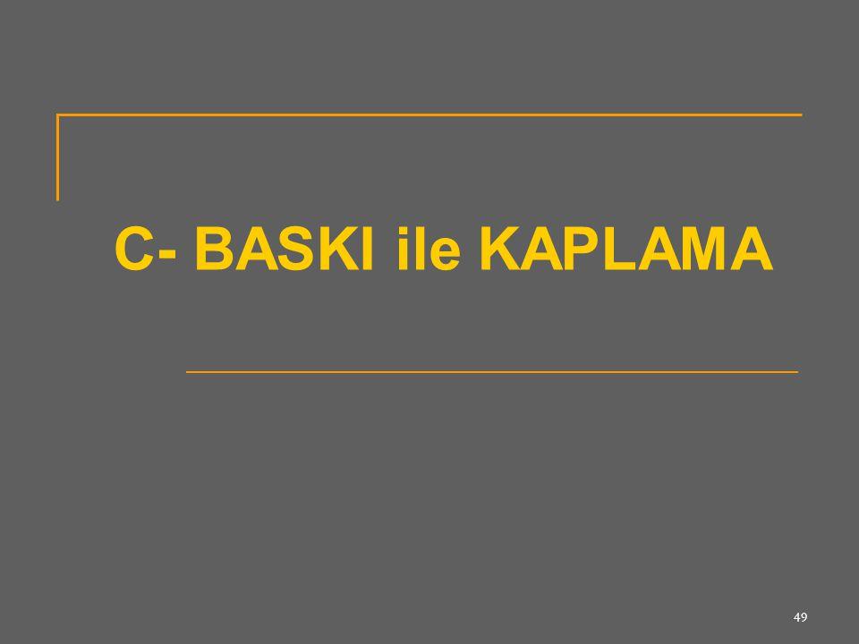 C- BASKI ile KAPLAMA
