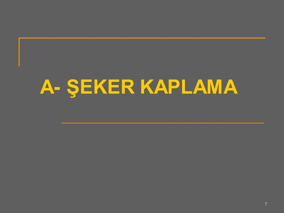A- ŞEKER KAPLAMA