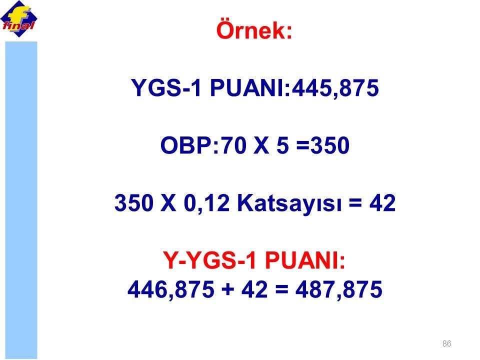 Örnek: YGS-1 PUANI:445,875. OBP:70 X 5 =350. 350 X 0,12 Katsayısı = 42.