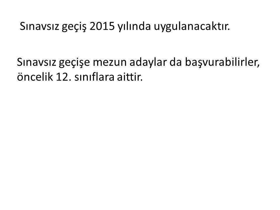 Sınavsız geçiş 2015 yılında uygulanacaktır