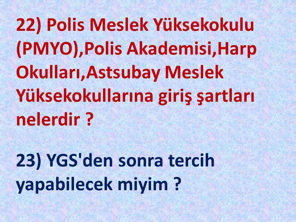 22) Polis Meslek Yüksekokulu (PMYO),Polis Akademisi,Harp Okulları,Astsubay Meslek Yüksekokullarına giriş şartları nelerdir