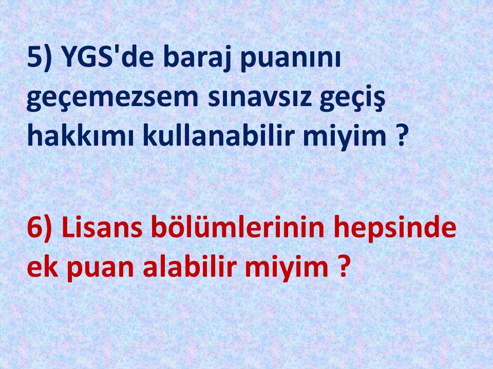 5) YGS de baraj puanını geçemezsem sınavsız geçiş hakkımı kullanabilir miyim