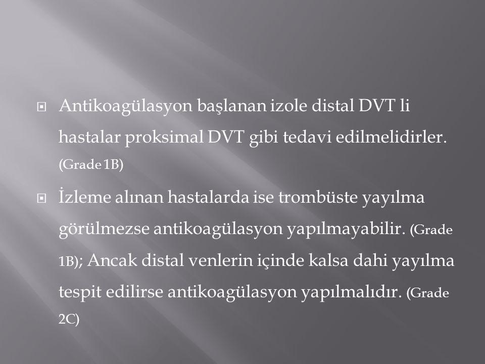 Antikoagülasyon başlanan izole distal DVT li hastalar proksimal DVT gibi tedavi edilmelidirler. (Grade 1B)