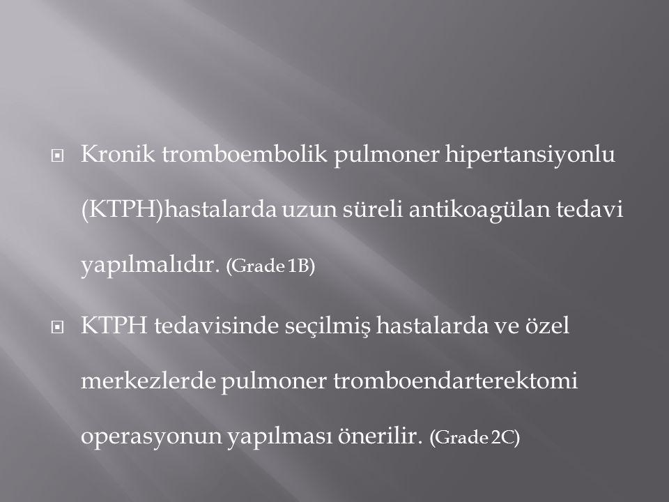 Kronik tromboembolik pulmoner hipertansiyonlu (KTPH)hastalarda uzun süreli antikoagülan tedavi yapılmalıdır. (Grade 1B)
