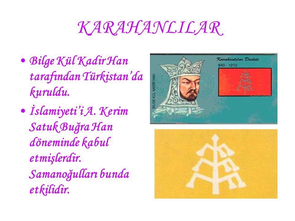 KARAHANLILAR Bilge Kül Kadir Han tarafından Türkistan'da kuruldu.