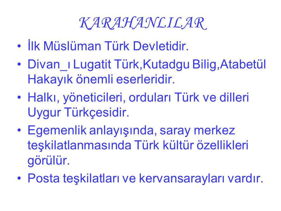KARAHANLILAR İlk Müslüman Türk Devletidir.