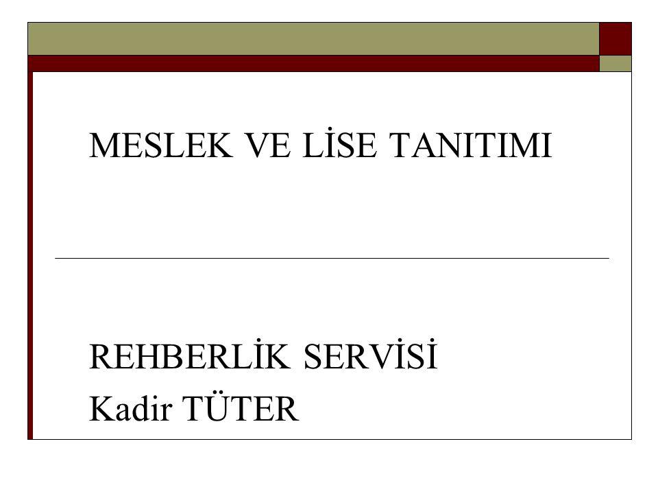 MESLEK VE LİSE TANITIMI REHBERLİK SERVİSİ Kadir TÜTER