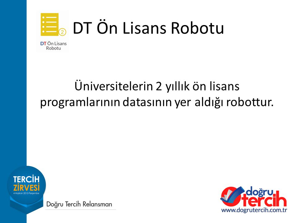 DT Ön Lisans Robotu Üniversitelerin 2 yıllık ön lisans programlarının datasının yer aldığı robottur.