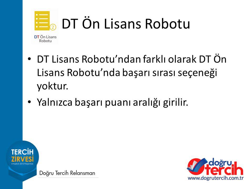 DT Ön Lisans Robotu DT Lisans Robotu'ndan farklı olarak DT Ön Lisans Robotu'nda başarı sırası seçeneği yoktur.