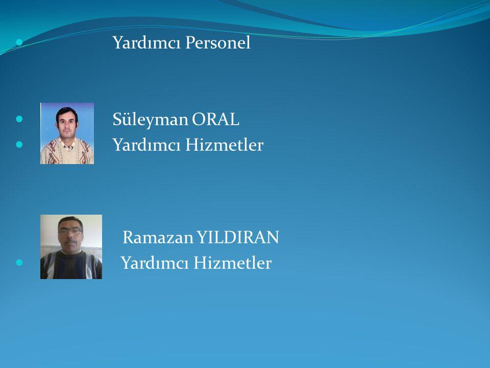 Yardımcı Personel Süleyman ORAL Yardımcı Hizmetler Ramazan YILDIRAN