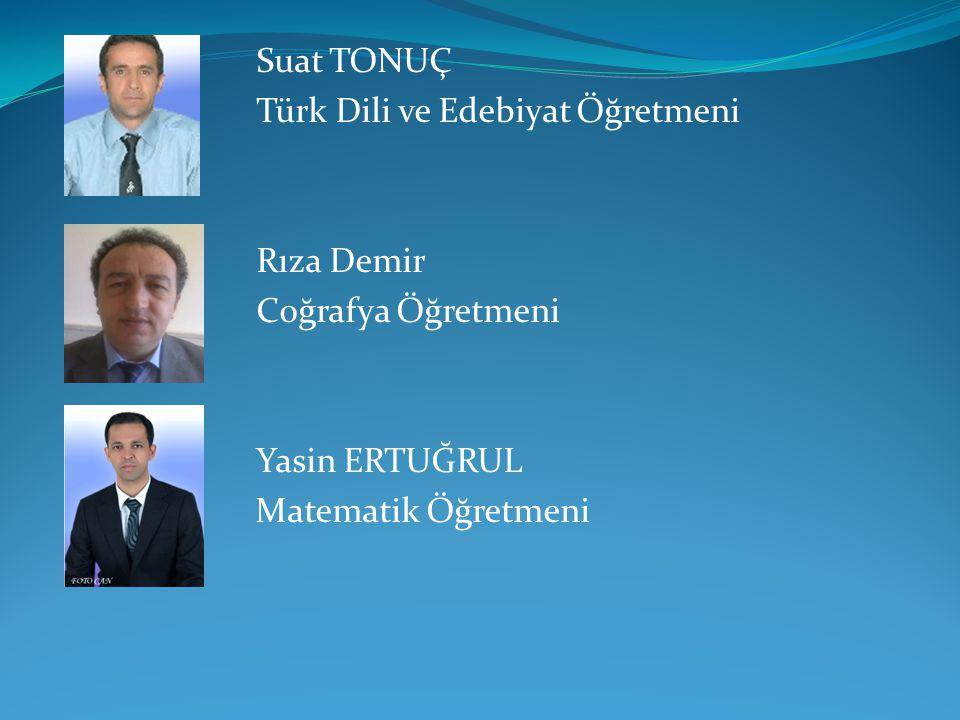 Suat TONUÇ Türk Dili ve Edebiyat Öğretmeni. Rıza Demir.