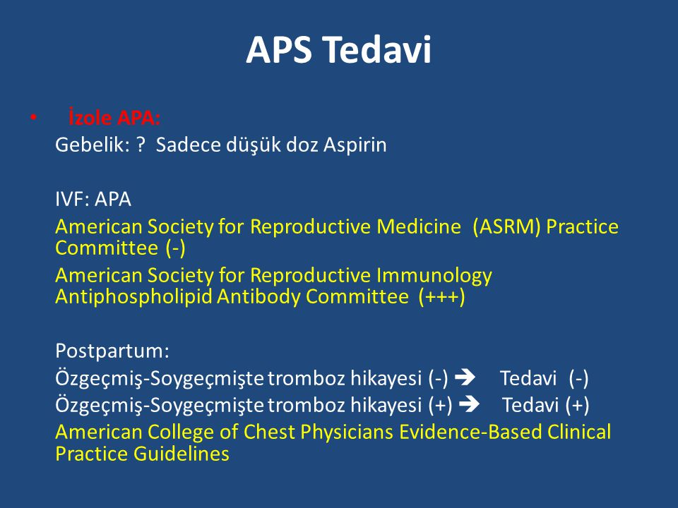 APS Tedavi İzole APA: Gebelik: Sadece düşük doz Aspirin IVF: APA