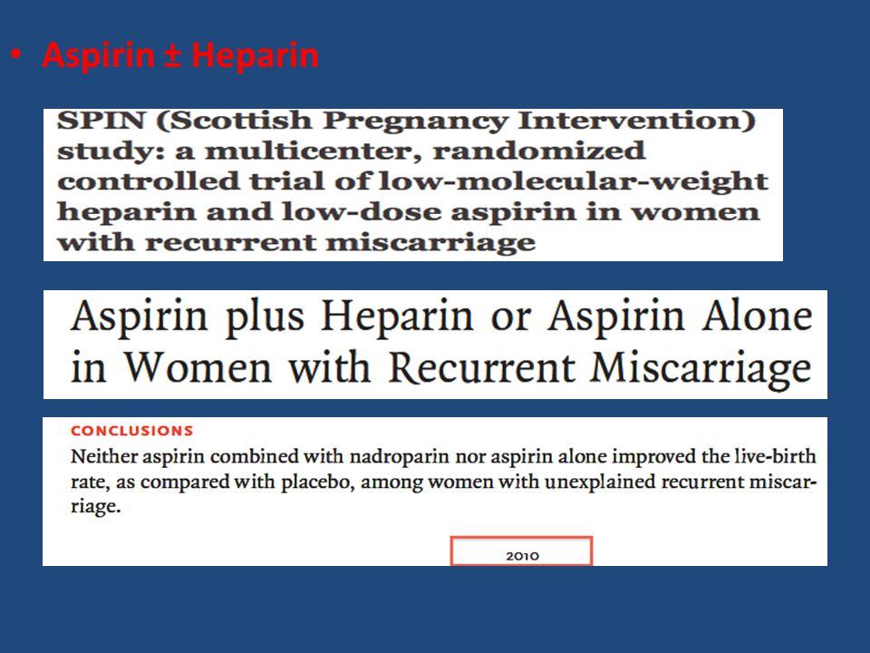 Aspirin ± Heparin