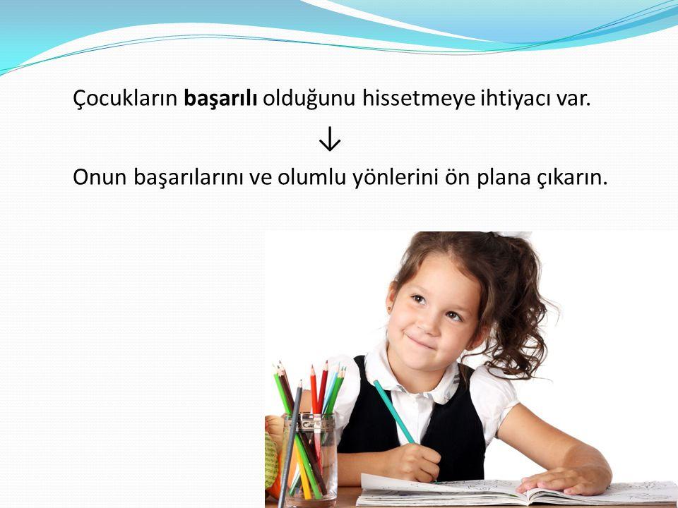 ↓ Çocukların başarılı olduğunu hissetmeye ihtiyacı var.