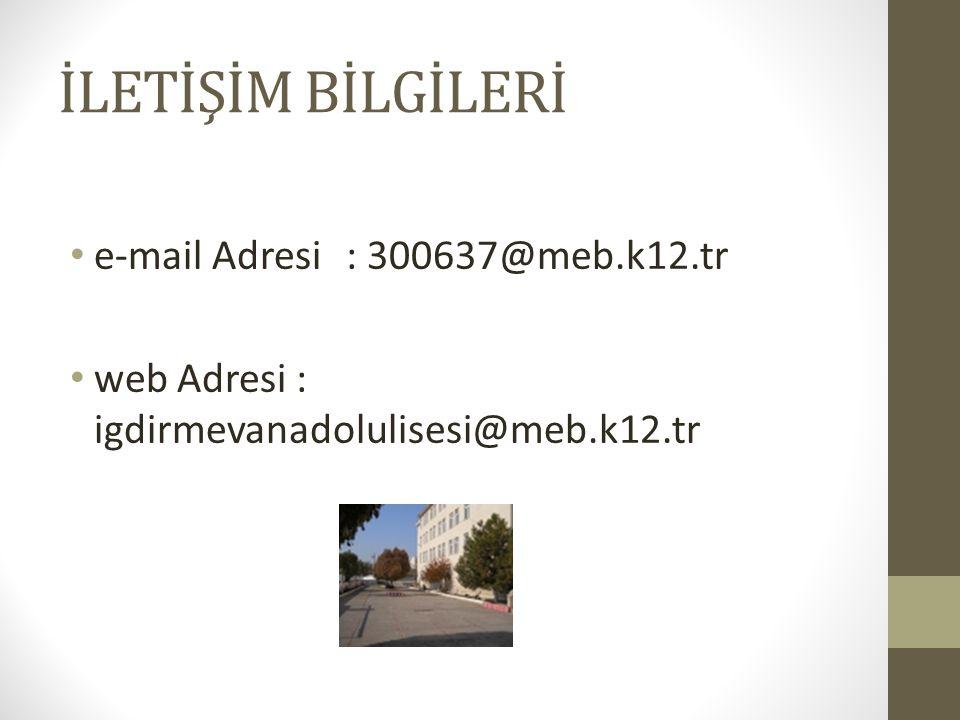 İLETİŞİM BİLGİLERİ e-mail Adresi : 300637@meb.k12.tr