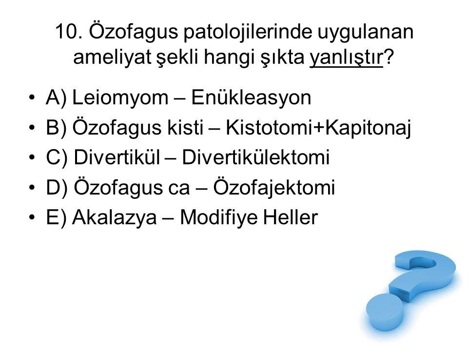 10. Özofagus patolojilerinde uygulanan ameliyat şekli hangi şıkta yanlıştır