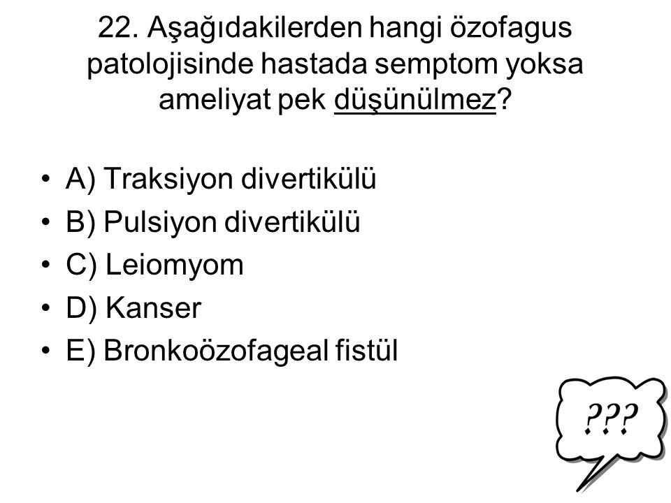 22. Aşağıdakilerden hangi özofagus patolojisinde hastada semptom yoksa ameliyat pek düşünülmez
