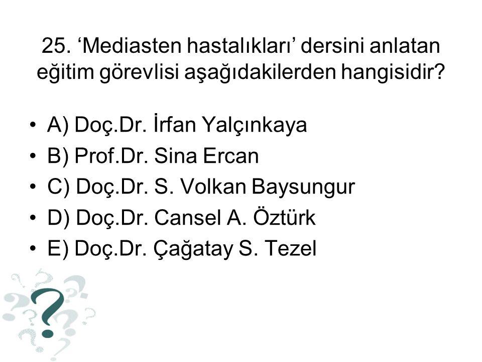 25. 'Mediasten hastalıkları' dersini anlatan eğitim görevlisi aşağıdakilerden hangisidir