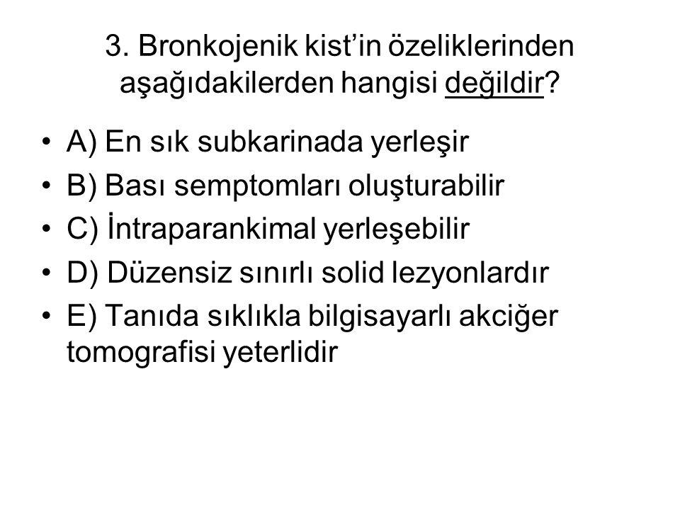 3. Bronkojenik kist'in özeliklerinden aşağıdakilerden hangisi değildir