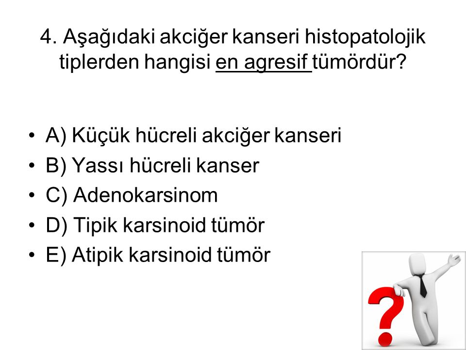 4. Aşağıdaki akciğer kanseri histopatolojik tiplerden hangisi en agresif tümördür