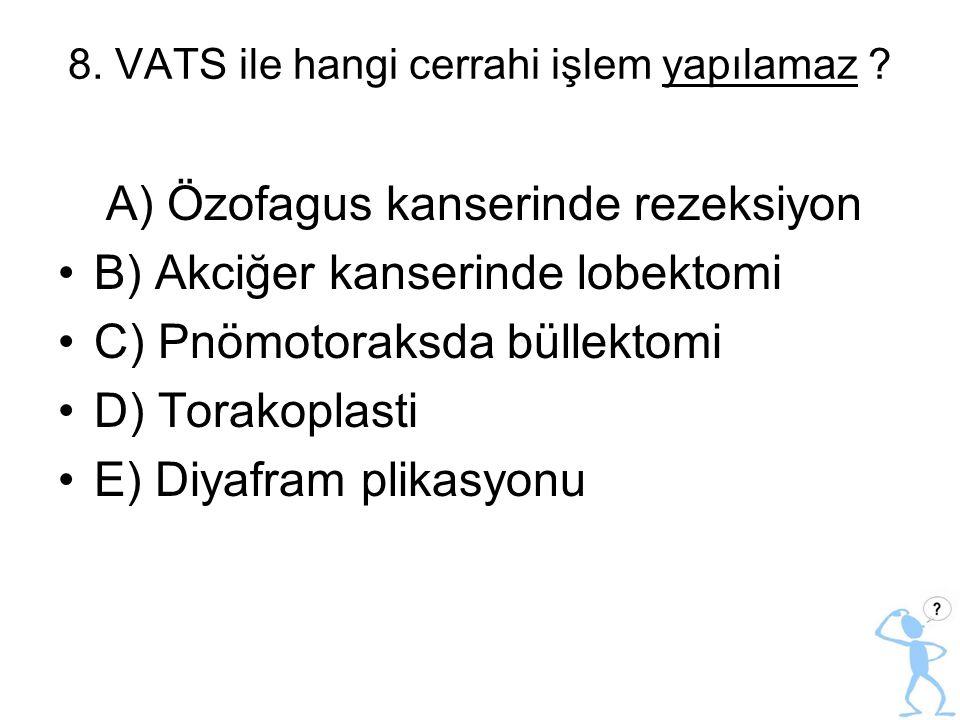 8. VATS ile hangi cerrahi işlem yapılamaz
