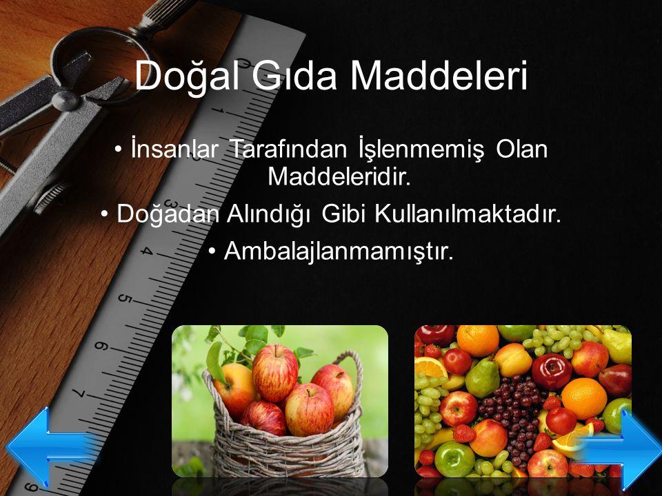 Doğal Gıda Maddeleri İnsanlar Tarafından İşlenmemiş Olan Maddeleridir.