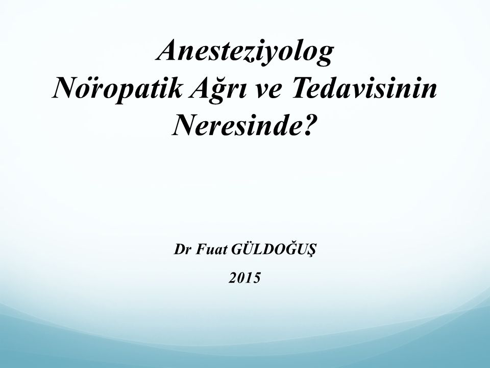 Anesteziyolog Nöropatik Ağrı ve Tedavisinin Neresinde