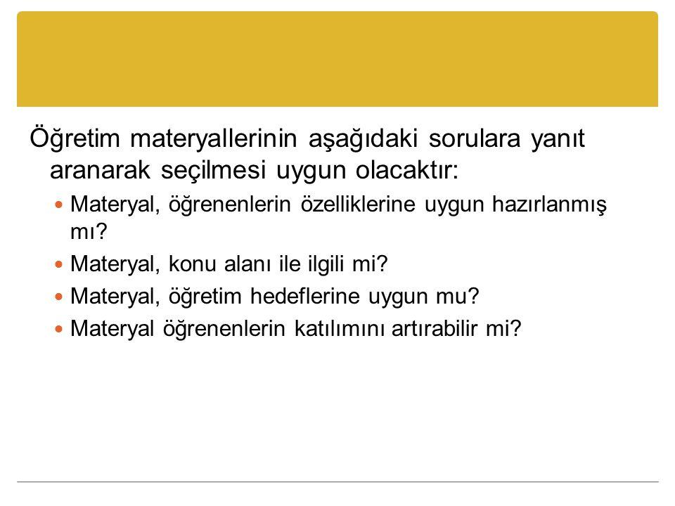 Öğretim materyallerinin aşağıdaki sorulara yanıt aranarak seçilmesi uygun olacaktır: