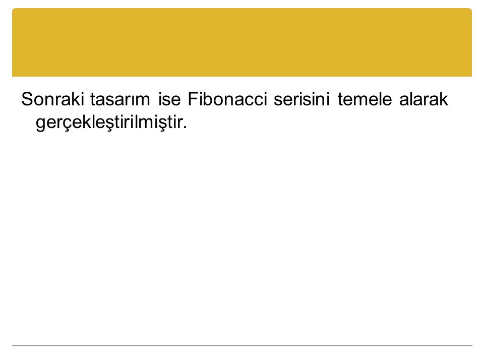 Sonraki tasarım ise Fibonacci serisini temele alarak gerçekleştirilmiştir.