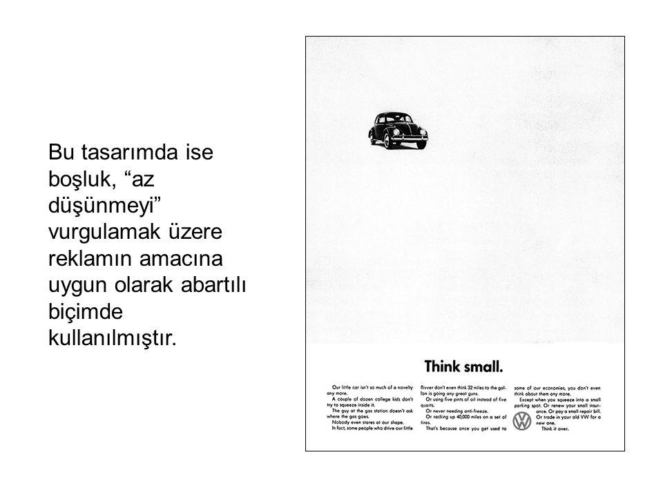 Bu tasarımda ise boşluk, az düşünmeyi vurgulamak üzere reklamın amacına uygun olarak abartılı biçimde kullanılmıştır.