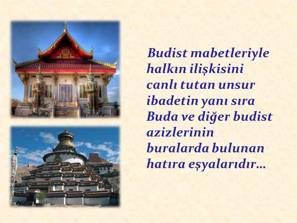 Budist mabetleriyle halkın ilişkisini canlı tutan unsur ibadetin yanı sıra Buda ve diğer budist azizlerinin buralarda bulunan hatıra eşyalarıdır…