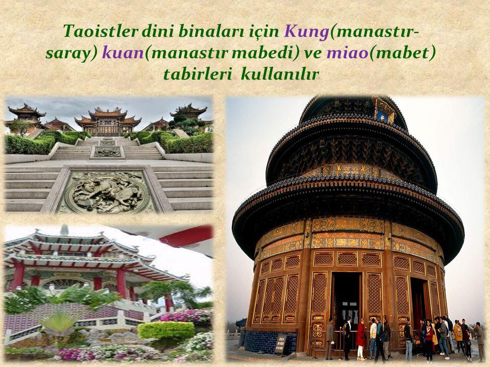 Taoistler dini binaları için Kung(manastır-saray) kuan(manastır mabedi) ve miao(mabet) tabirleri kullanılır