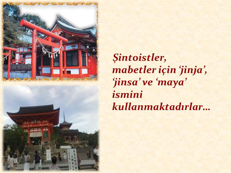 Şintoistler, mabetler için 'jinja', 'jinsa' ve 'maya' ismini kullanmaktadırlar…